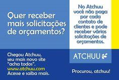 Venham para o ATCHUU!! E comecem a receber solicitações de orçamento sem ter que pagar por contatos!!