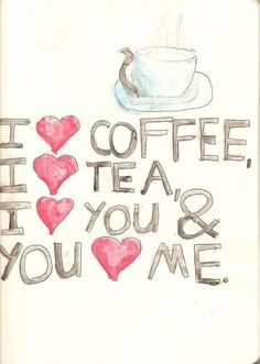 "I would change it to ""I love Coffee. You love tea. I Love you and You Love Me. I Love Coffee, Coffee Break, My Coffee, Morning Coffee, Coffee Shop, Coffee Lovers, Coffee Art, Morning Msg, Morning People"