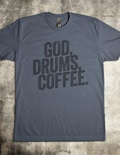 It's a drummer t-shirt with a bold statement. It doesn't matter or not whether you're in a worship band at church, a Christian band, or simply a God-fearing drummer. This tee states the basics; God, Drums and Coffee. Period.