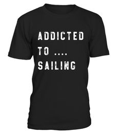 "# Sailing Addict T Shirts. Funny Gag Gifts for Sailors. .  Special Offer, not available in shops      Comes in a variety of styles and colours      Buy yours now before it is too late!      Secured payment via Visa / Mastercard / Amex / PayPal      How to place an order            Choose the model from the drop-down menu      Click on ""Buy it now""      Choose the size and the quantity      Add your delivery address and bank details      And that's it!      Tags: Gifts shirts for boat…"