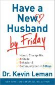"(By New York Times Bestselling, Award-Winning Author Dr. Kevin Leman! Publishers Weekly: ""...channels...years of professional counseling experience into easy-to-follow, common sense advice for wives..."" Have a New Husband by Friday is rated on BN at 4.0 Stars with 32 Reviews and has 4.2 Stars with 138 Reviews on Amazon)"