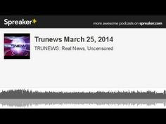 Trunews March 25, 2014 (made with Spreaker)