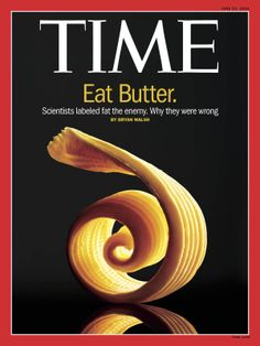 """Eat Butter"" Time Magazine Cover. Butter  is not bad for you. Your body needs fats but healthy fats in the right amount ! What is bad? Trans fat are...added sugars are...and a lot more! ..Christina Kostara way..."