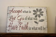 Accept What Is Let Go Of What Was Have Faith by RusticlyInspired