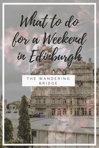 What to get up while spending a weekend in Edinburgh for first timers.