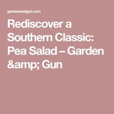Rediscover a Southern Classic: Pea Salad – Garden & Gun