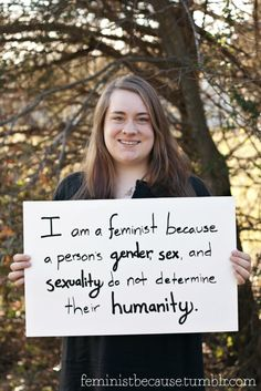 """I am a feminist because a person's gender, sex and sexuality do not determine their humanity."" #feminism #equality #gsm #lgbtq"