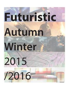 Futuristic Trend Book A/W 15-16  Book made for Current Trends & Forecasting