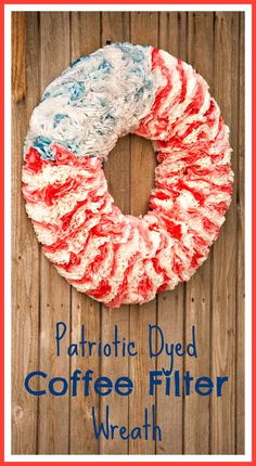 Patriotic 4th of July Coffee Filter Wreath. Great tutorial for a diy red white and blue wreath made with dyed coffee filters. Cute for front door decor.
