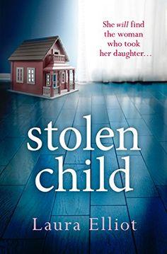 Stolen Child - A gripping psychological thriller by [Elliot, Laura]