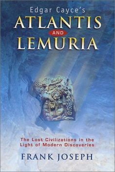 Edgar Cayce's Atlantis and Lemuria: The Lost Civilizations in the Light of Modern Discoveries by Frank Joseph,http://www.amazon.com/dp/0876044348/ref=cm_sw_r_pi_dp_CDRztb1WJGHE6CP1