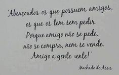 Machado de Assis e Amigos The Cardigans, Cool Stuff, Positive Thoughts, Sentences, Thats Not My, Finding Yourself, Inspirational Quotes, Positivity, Friendship