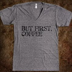 But First, Coffee Tee - Jeans and Tees and Travel and Cakes - Skreened T-shirts, Organic Shirts, Hoodies, Kids Tees, Baby One-Pieces and Tote Bags Custom T-Shirts, Organic Shirts, Hoodies, Novelty Gifts, Kids Apparel, Baby One-Pieces   Skreened - Ethical Custom Apparel
