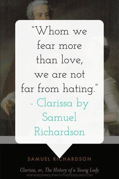 """Whom we fear more than love, we are not far from hating."" - Clarissa by Samuel Richardson (book quote) #BookQuotes #ClassicBooks #LoveQuotes #LifeQuotes #NoFear #Love #Books #Reading #Literature"