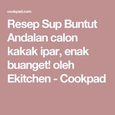 Resep Sup Buntut Andalan calon kakak ipar, enak buanget! oleh Ekitchen - Cookpad
