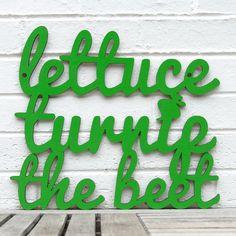 Lettuce Turnip the Beet Wall Decor is Witty Word Art - Foodista.com