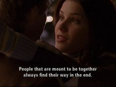 People that are meant to be together always find their way in the end. One Tree Hill