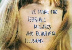 Terrible terrible mistakes. Perfect illusions... It wasn't love.