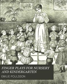 "An *adorable* free pdf book written in 1893. ""FINGER PLAYS FOR NURSERY AND KINDERGARTEN"" By EMILIE POULSSON"