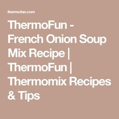 ThermoFun - French Onion Soup Mix Recipe | ThermoFun | Thermomix Recipes & Tips