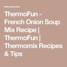 ThermoFun - French Onion Soup Mix Recipe | ThermoFun | Thermomix Recipes & Tips