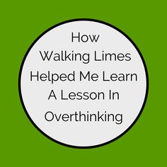 How Walking Limes Helped Me Learn A Lesson In Overthinking