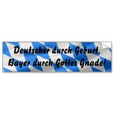 Deutscher durch Geburt, Bayer durch Gottes Gnade Auto Sticker  #sold on #Zazzle for #Oktoberfest