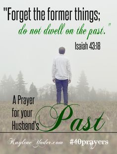 A Prayer fro your Husband's Past ~ Forget the former things, do not dwell on the past. Isaiah 43:18