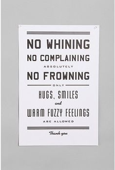 *PRINT* No Whining No complaining Absolutely No Frowning ONLY Hugs, Smiles and Warm Fuzzy Feelings allowed Thank You :: From UO for $34.00