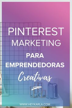 PINTEREST MARKETING PARA PRINCIPIANTES #pinterestmarketing #HEYKARLA