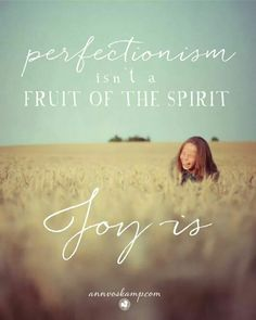 """Perfectionism is not a fruit of the Spirit.Joy is"" ~Ann Voskamp Faith Quotes, Bible Quotes, Me Quotes, Quotable Quotes, Smart Quotes, Friend Quotes, Joy Of The Lord, Fruit Of The Spirit, Choose Joy"