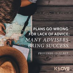 K-LOVE's Encouraging Word. Plans go wrong for lack of advice; many advisers bring success. Proverbs 15:22 NLT