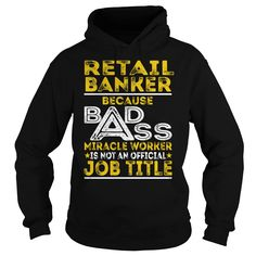Retail Banker Because BADASS Miracle Worker Job Shirts #gift #ideas #Popular #Everything #Videos #Shop #Animals #pets #Architecture #Art #Cars #motorcycles #Celebrities #DIY #crafts #Design #Education #Entertainment #Food #drink #Gardening #Geek #Hair #beauty #Health #fitness #History #Holidays #events #Home decor #Humor #Illustrations #posters #Kids #parenting #Men #Outdoors #Photography #Products #Quotes #Science #nature #Sports #Tattoos #Technology #Travel #Weddings #Women