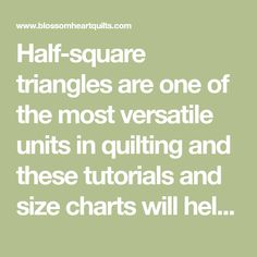 Half-square triangles are one of the most versatile units in quilting and these tutorials and size charts will help you achieve the accuracy you need!