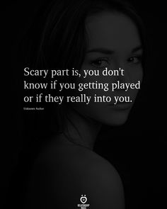 Scary part is, you don't know if you getting played or if they really into you. Unknown Author Play Quotes, True Quotes, Qoutes, Getting Played Quotes, Dont Depend On Anyone, One Sided Relationship, Relationship Advice, Relationships, I Still Miss You