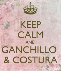 KEEP CALM AND GANCHILLO  & COSTURA