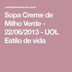 Sopa Creme de Milho Verde - 22/06/2013 - UOL Estilo de vida