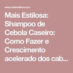 Mais Estilosa: Shampoo de Cebola Caseiro: Como Fazer e Crescimento acelerado dos cabelos