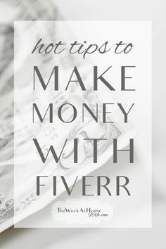 Pro tips to getting started on and making more money with Fiverr