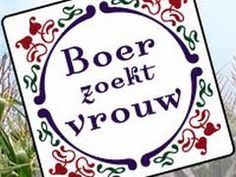 Boer zoekt vrouw #bzv The farmer seeks a wife. Very different from the Australian version.