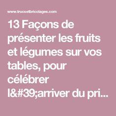 13 Façons de présenter les fruits et légumes sur vos tables, pour célébrer l'arriver du printemps!  - Trucs et Bricolages