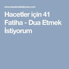 Hacetler için 41 Fatiha - Dua Etmek İstiyorum