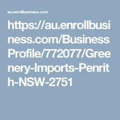 https://au.enrollbusiness.com/BusinessProfile/772077/Greenery-Imports-Penrith-NSW-2751