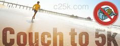 C25K - A fantastic program designed to get just about anyone from the couch to running 5 kilometers or 30 minutes in just 9 weeks.