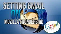 What are the steps to Access Gmail with Mozilla Thunderbird? Mozilla Thunderbird, Third Party, Organizations, Productivity, Australia, Number, Simple, Organizing Clutter, Organizers