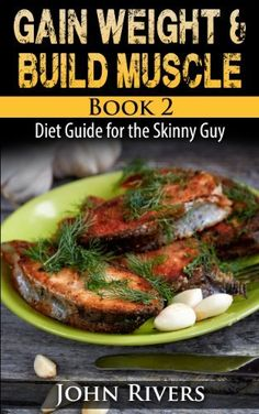 Gain Weight & Build Muscle: Diet Guide for the Skinny Guy by John Rivers, http://www.amazon.com/dp/B00HZ05C24/ref=cm_sw_r_pi_dp_cxxDub1BMNS17   This book is proudly promoted by EliteBookService.com