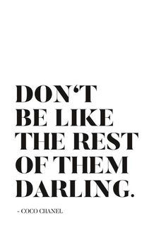 fashion quotes Poster Dont Be Like The Rest Of Them Darling Kunstdruck Words Quotes, Wise Words, Me Quotes, Motivational Quotes, Inspirational Quotes, Sayings, Style Quotes, Citation Coco Chanel, Coco Chanel Quotes