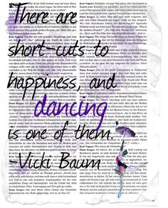 """""""There are short-cuts to happiness, and dancing is one of them."""" - Vicki Baum"""