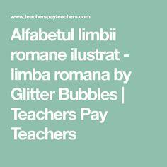 Alfabetul limbii romane ilustrat - limba romana by Glitter Bubbles | Teachers Pay Teachers
