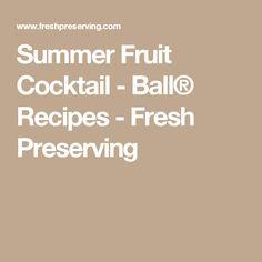 Summer Fruit Cocktail - Ball® Recipes - Fresh Preserving